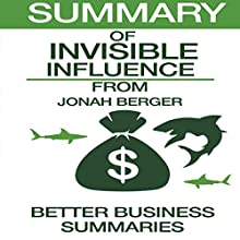 Summary of Invisible Influence by Jonah Berger Audiobook by  Better Business Summaries Narrated by Jim Vann