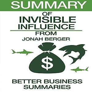 Summary of Invisible Influence by Jonah Berger Hörbuch von  Better Business Summaries Gesprochen von: Jim Vann