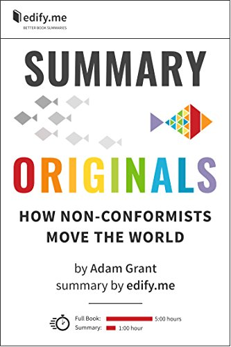edify.me - Summary of 'Originals: How Non-Conformists Move the World' by Adam Grant. In-depth, chapter-by-chapter summary.