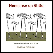 Nonsense on Stilts: How to Tell Science from Bunk Audiobook by Massimo Pigliucci Narrated by Jay Russell