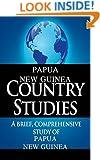 PAPUA NEW GUINEA Country Studies: A brief, comprehensive study of Papua New Guinea