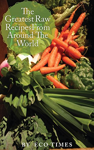 The Greatest Raw Food Recipes From Around The World by ECO TIMES