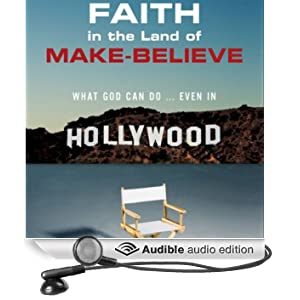 Faith in the Land of Make-Believe: What God Can Do...Even In Hollywood
