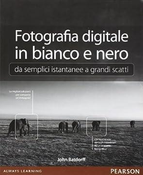 Cover Fotografia digitale in bianco e nero: da semplici istantanee a grandi scatti