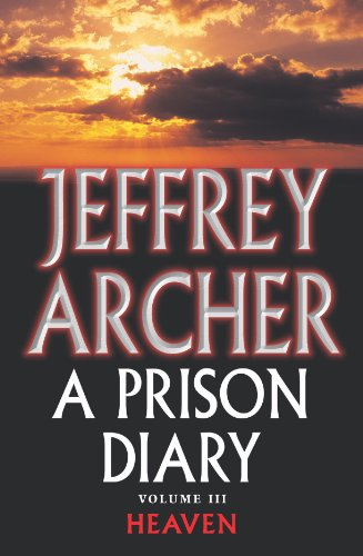 Jeffrey Archer - A Prison Diary - Volume 3: Heaven