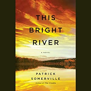 This Bright River: A Novel | [Patrick Somerville]