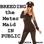 Breeding the Meter Maid in Public | Celia Demure