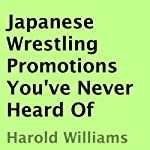 Japanese Wrestling Promotions You've Never Heard Of | Harold Williams