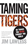 img - for Taming Tigers: Do things you never thought you could by Lawless. Jim ( 2012 ) Paperback book / textbook / text book