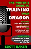 img - for The Writer's Guide to Training Your Dragon: Using Speech Recognition Software to Dictate Your Book and Supercharge Your Writing Workflow (Dictation Mastery for PC and Mac) book / textbook / text book