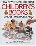 img - for HOW TO WRITE AND ILLUSTRATE CHILDREN'S BOOKS AND GET THEM PUBLISHED. book / textbook / text book