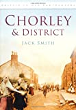 Chorley & District in Old Photographs (Britain in Old Photographs) (0752449486) by Smith, Jack