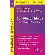 Les Mains Libres, Paul Éluard / Man Ray Terminale L Programme 2013 Épreuve de Littérature et Langages de l'Image...