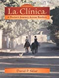 La Clínica: A Doctor's Journey Across Borders (Literature and Medicine)