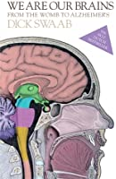 We Are Our Brains: From the Womb to Alzheimer's