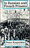 RUSSIAN AND FRENCH PRISON (The Collected Works of Peter Kropotkin, 6th V) (0921689985) by Kropotkin, Peter