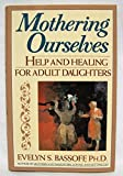 img - for Mothering Ourselves: Help and Healing for Adult Daughters by Evelyn S. Bassoff (1991-01-01) book / textbook / text book