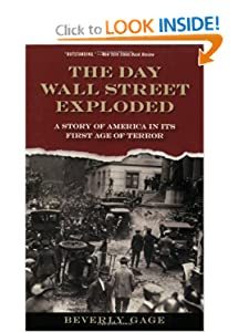 The Day Wall Street Exploded A Story of America in its First Age of Terror - Beverly Gage