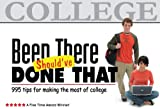 Been There, Shouldve Done That: 995 Tips for Making the Most of College