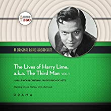 The Lives of Harry Lime, a.k.a. The Third Man, Vol. 1: The Classic Radio Collection Radio/TV Program by  Hollywood 360 Narrated by Orson Welles,  full cast