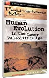 Just The Facts: Prehistoric Man - Human Evolution Lower Paleolithic