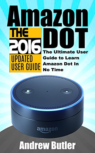 amazon-echo-dot-the-ultimate-user-guide-to-learn-amazon-dot-in-no-time-amazon-echo-2016user-manualwe