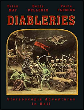 Diableries: Stereoscopic Adventures in Hell written by Brian May