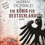Ein König für Deutschland | Andreas Eschbach