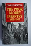 The Poor Bloody Infantry: 1939-45 (0099657708) by Whiting, Charles