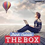 Think Outside the Box: Get Your Creative Juices Flowing with Subliminal Messages |  Subliminal Guru