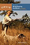 Orvis Wingshooting Handbook, Fully Revised and Updated: Proven Techniques For Better Shotgunning
