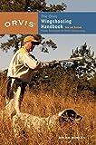 Bruce Bowlen The Orvis Wing-Shooting Handbook: Proven Techniques for Better Shotgunning