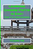 Yujing He Learning Chinese PinYin Is Easy: For The Beginners