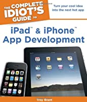 The Complete Idiot's Guide to iPad and iPhone App Development Front Cover