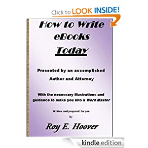 How to Write eBooks Today by Accomplished Author and Attorney, Roy E. Hoover