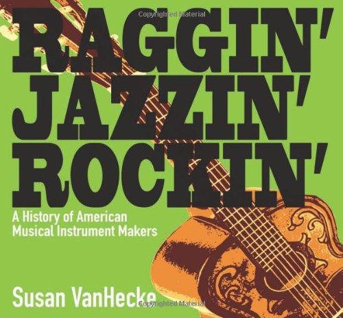 Raggin' Jazzin' Rockin': A History Of American Musical Instrument Makers