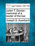 Julien T. Davies: memorial of a leader of the bar.