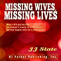 Missing Wives, Missing Lives: True Stories of Missing Women Audiobook by JJ Slate Narrated by Karen Roman