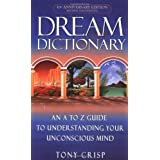 Dream Dictionary: An A to Z Guide to Understanding Your Unconscious Mindby Tony Crisp