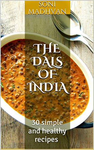 THE DALS OF INDIA: 30 simple and healthy recipes by Soni Madhvan