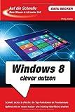 Auf die Schnelle: Windows 8 clever nutzen