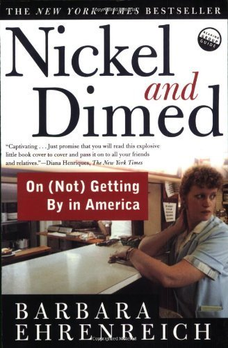 nickel and dimed on not getting by in america essay Aug 9, 2011 barbara ehrenreich is the author of a number of books, most recently bright- sided: how the relentless promotion of positive thinking has undermined america this essay is a shortened version of a new afterword to her bestselling book nickel and dimed: on (not) getting by in america, 10th anniversary.