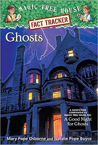 Magic Tree House Fact Tracker #20: Ghosts: A Nonfiction Companion to Magic Tree House #42: A Good Night for Ghosts written by Mary Pope Osborne