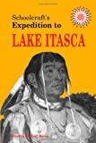 img - for Schoolcraft's Expedition to Lake Itasca: The Discovery of the Source of the Mississippi book / textbook / text book