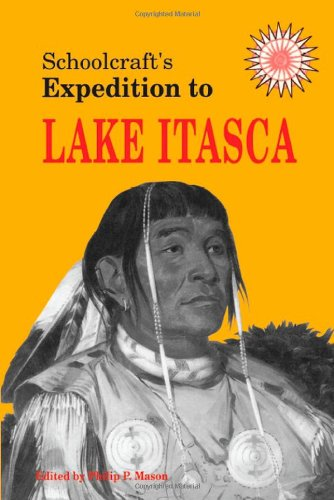 Schoolcraft's Expedition to Lake Itasca: The Discovery of the Source of the Mississippi