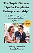 THE TOP 50 SUCCESS TIPS FOR COUPLES IN ENTREPRENEURSHIP: DAILY AFFIRMATIONS FOR CREATING GROWTH AND ABUNDANCE IN YOUR LIVE