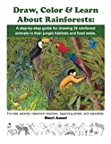 img - for Draw, Color & Learn About Rainforests: A step-by-step guide for drawing 26 rainforest animals in their jungle habitats and food webs.: For kids, ... teachers, beginning artists, and naturalists. book / textbook / text book
