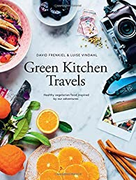 Green Kitchen Travels: Vegetarian Food Inspired by Our Adventures