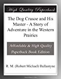 img - for The Dog Crusoe and His Master - A Story of Adventure in the Western Prairies book / textbook / text book