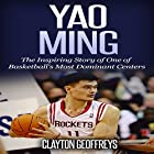 Yao Ming: The Inspiring Story of One of Basketball's Most Dominant Centers Hörbuch von Clayton Geoffreys Gesprochen von: BJ Fessant